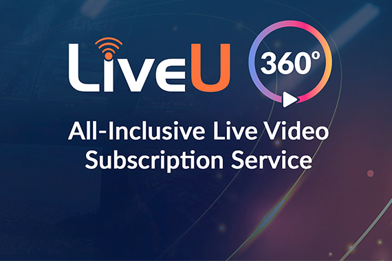 LiveU 360°: every angle covered with new subscription service