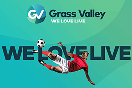 'We Love Live': Grass Valley Positions for the Future of Live Media and Entertainment