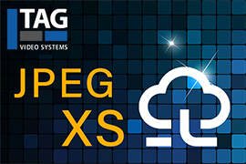 TAG's Support for JPEG XS Accelerates Migration to Live Production in the Cloud